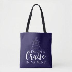 I'm on a Cruise in my mind Nautical Tote Bag