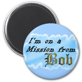 I'm on a mission from Bob. 2 Inch Round Magnet