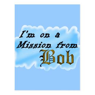 I'm on a mission from Bob. Postcard