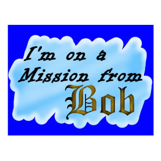 I'm on a mission from Bob. Post Card
