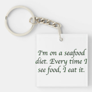 I'm on a seafood diet. Single-Sided square acrylic keychain