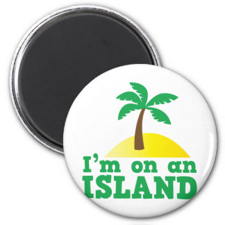 I'm on an island magnet