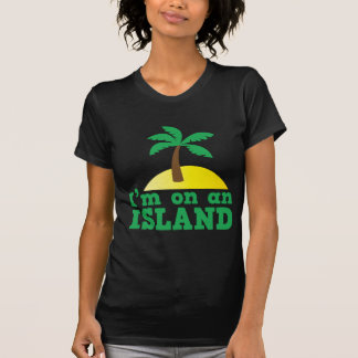I'm on an island tee shirt