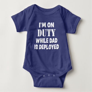 I'm on duty while dad is deployed baby boy shirt