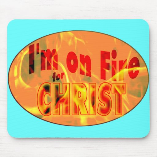 I'm on fire for CHRIST Mouse Pads