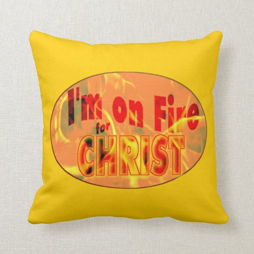 I'm on fire for CHRIST Pillows
