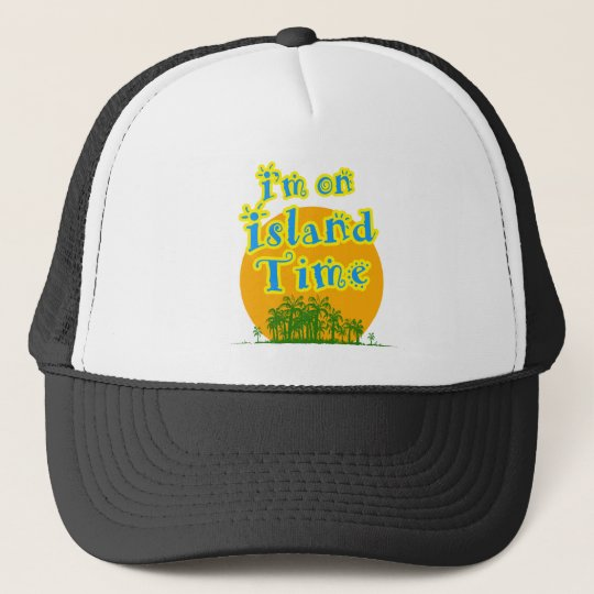 I'm on Island Time Trucker Hat