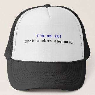 I'm on it ! That's what she said Trucker Hat