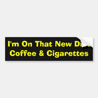 I'm On That New Diet        Coffee & Cigarettes Bumper Sticker