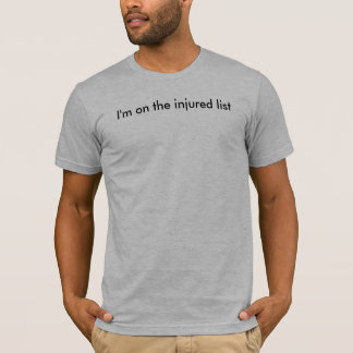 I'm on the injured list T-Shirt
