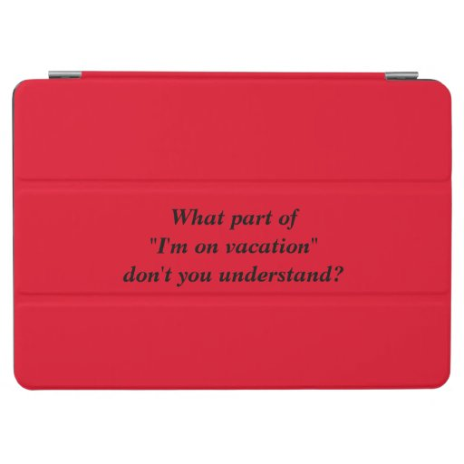 """""""I'm on vacation""""  iPad Air Cover"""