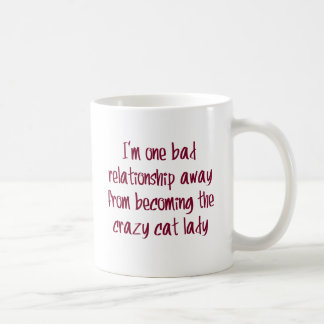 I'm one bad relationship away from... classic white coffee mug