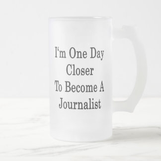 I'm One Day Closer To Become A Journalist 16 Oz Frosted Glass Beer Mug