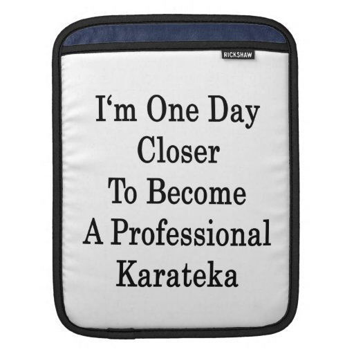 I'm One Day Closer To Become A Professional Karate iPad Sleeve