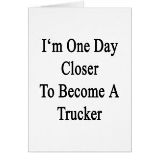 I'm One Day Closer To Become A Trucker Stationery Note Card