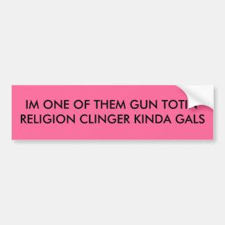 IM ONE OF THEM GUN TOTIN'RELIGION CLINGER KINDA... BUMPER STICKER