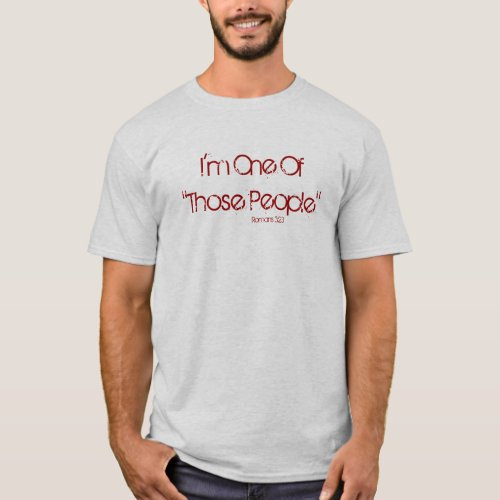 Im One Of Those People Romans 323 T_Shirt
