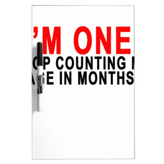 I'M ONE STOP COUNTING MY AGE IN MONTHS!.png Dry-Erase Whiteboards