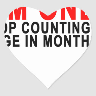 I'M ONE STOP COUNTING MY AGE IN MONTHS!.png Heart Sticker