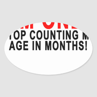 I'M ONE STOP COUNTING MY AGE IN MONTHS!.png Oval Sticker