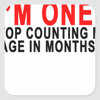 I'M ONE STOP COUNTING MY AGE IN MONTHS!.png Square Sticker