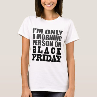 I'M ONLY A MORNING PERSON ON BLACK FRIDAY T-Shirt