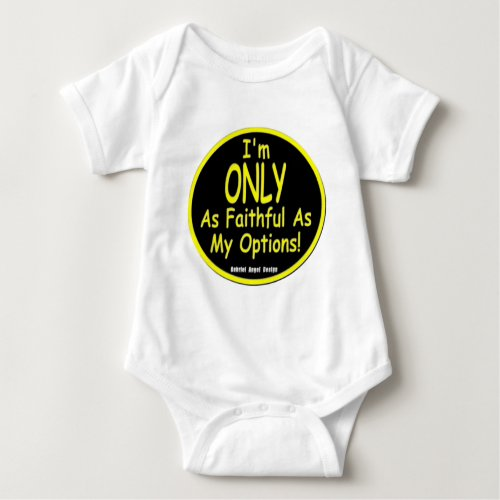 Im Only as Faithful as my Options Baby Bodysuit