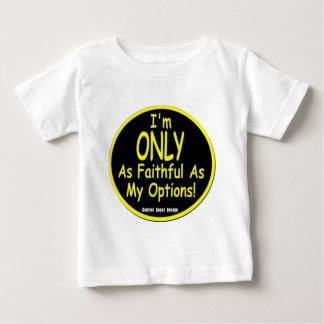 I'm Only as Faithful as my Options! Baby T-Shirt