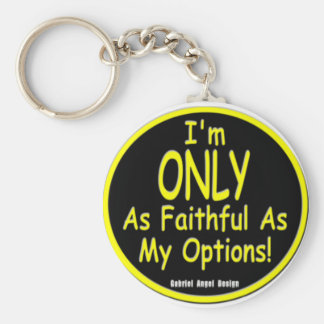 I'm Only as Faithful as my Options! Basic Round Button Keychain