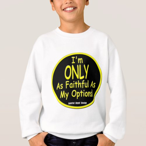 Im Only as Faithful as my Options Sweatshirt