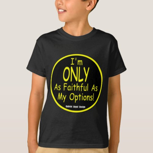 Im Only as Faithful as my Options T_Shirt