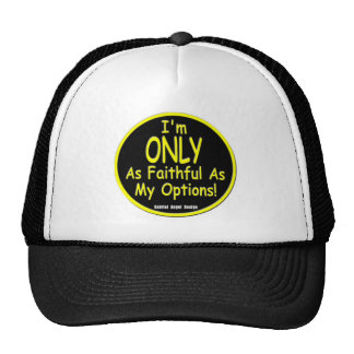 I'm Only as Faithful as my Options! Trucker Hat