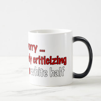I'm only criticizing Obama's white half 11 Oz Magic Heat Color-Changing Coffee Mug