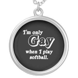 I'm only Gay when I play softball  (Pickup Line) Custom Necklace