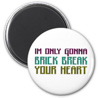 Im Only Gonna Brick Break Your Heart 2 Inch Round Magnet