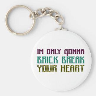Im Only Gonna Brick Break Your Heart Basic Round Button Keychain
