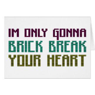 Im Only Gonna Brick Break Your Heart Card