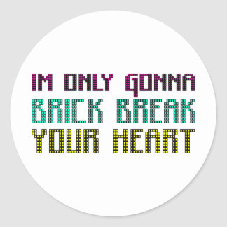 Im Only Gonna Brick Break Your Heart Classic Round Sticker