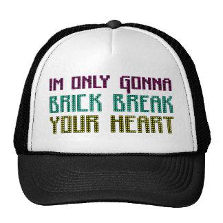 Im Only Gonna Brick Break Your Heart Trucker Hat
