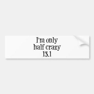 I'm only  half crazy 13.1 bumper sticker car bumper sticker