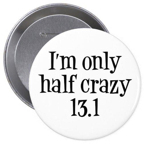 I'm only half crazy 13.1 button