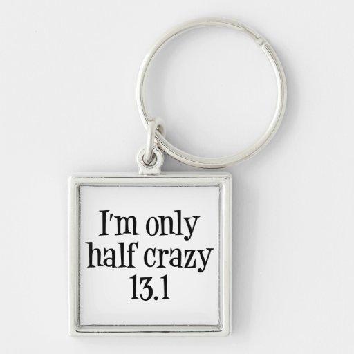 I'm only half crazy 13.1 keychain