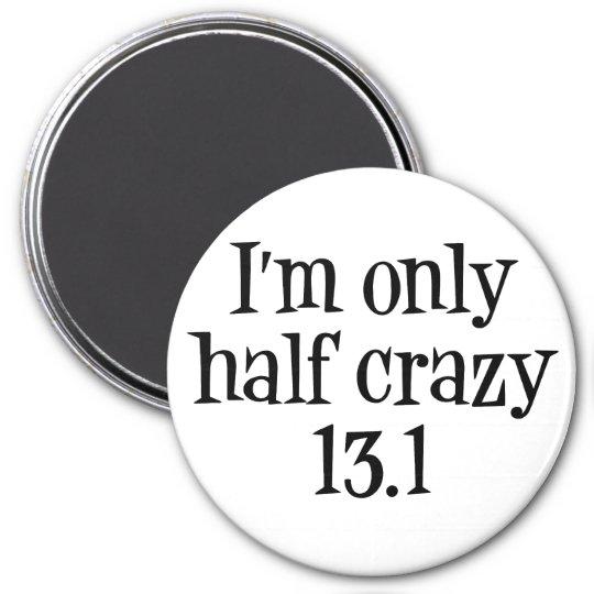 I'm only half crazy 13.1 magnet