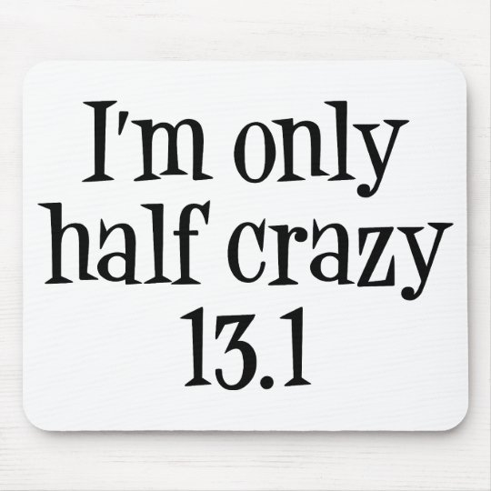I'm only half crazy 13.1 mouse pad