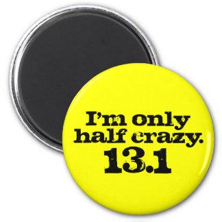 I'm Only Half Crazy 2 Inch Round Magnet