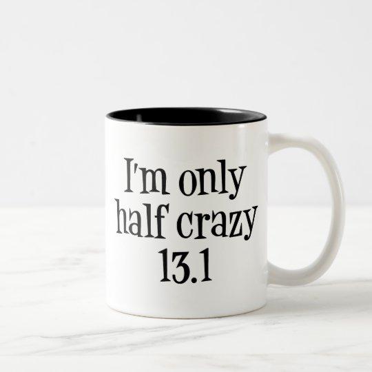 I'm only half crazy mug