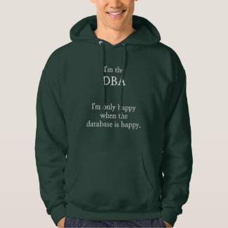 I'm only happy when the database is happy. (DBA) Hoodie