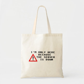 I'm Only Here Because the Server is Down Budget Tote Bag