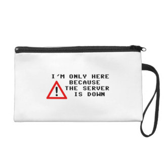 I'm Only Here Because the Server is Down Wristlet