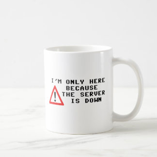 I'm Only Here Because the Server is Down Coffee Mug